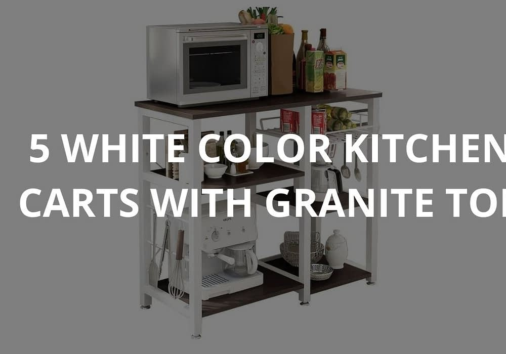 5 White Color Kitchen Carts With Granite Top