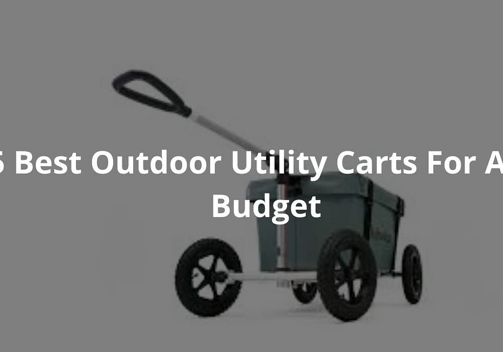 5 Best Outdoor Utility Carts For Any Budget